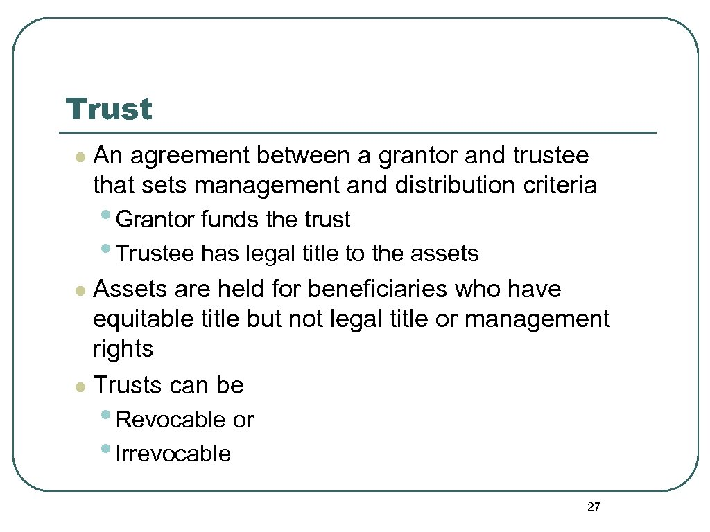 Trust l An agreement between a grantor and trustee that sets management and distribution