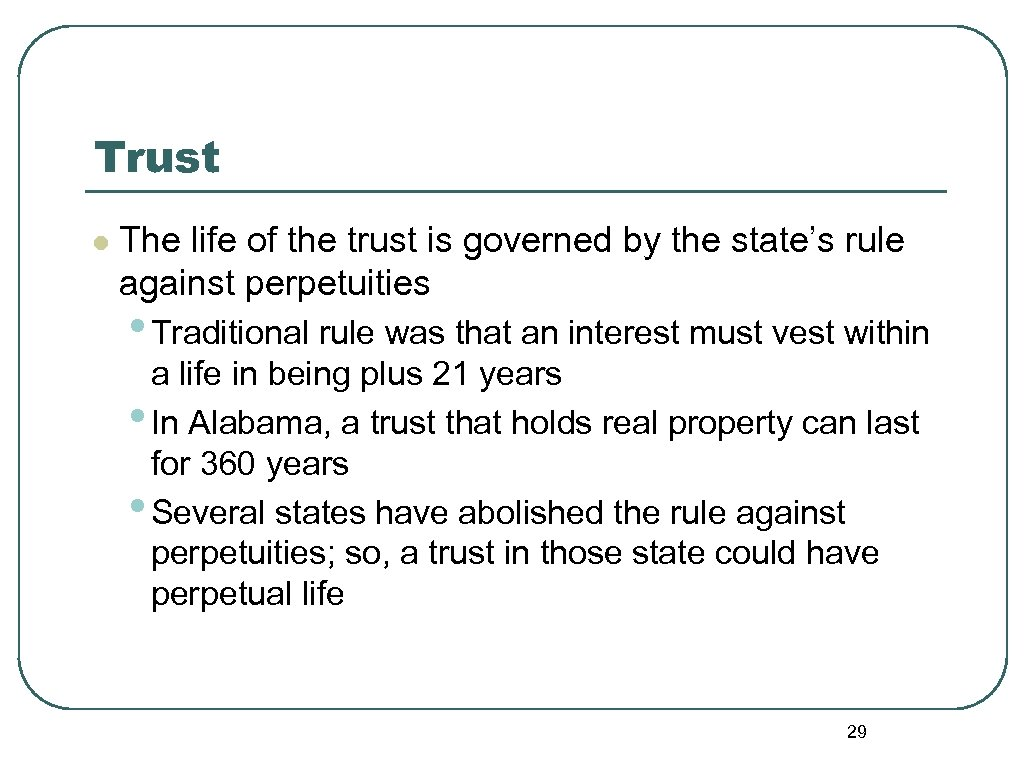 Trust l The life of the trust is governed by the state's rule against