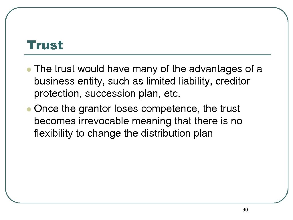 Trust The trust would have many of the advantages of a business entity, such