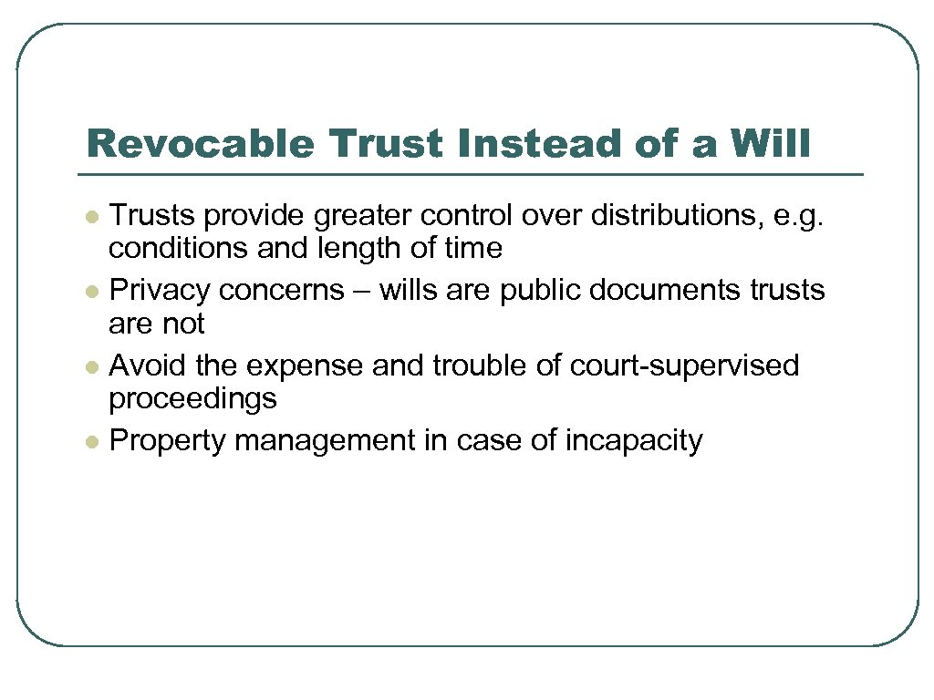 Revocable Trust Instead of a Will Trusts provide greater control over distributions, e. g.