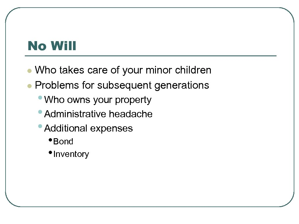 No Will Who takes care of your minor children l Problems for subsequent generations