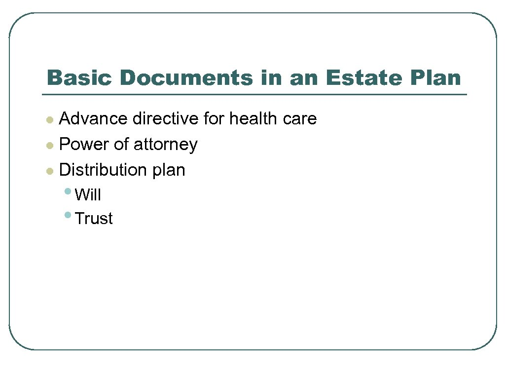 Basic Documents in an Estate Plan Advance directive for health care l Power of
