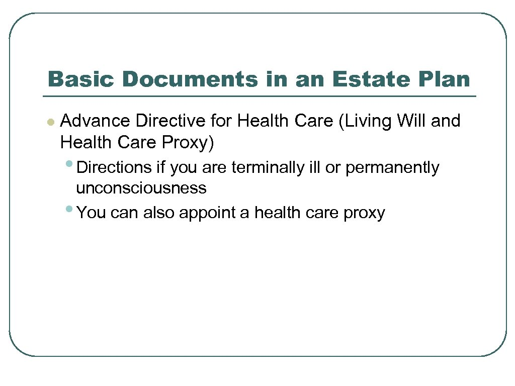 Basic Documents in an Estate Plan l Advance Directive for Health Care (Living Will