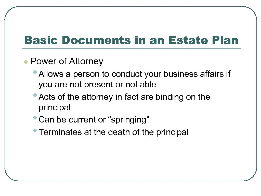 Basic Documents in an Estate Plan l Power of Attorney • Allows a person