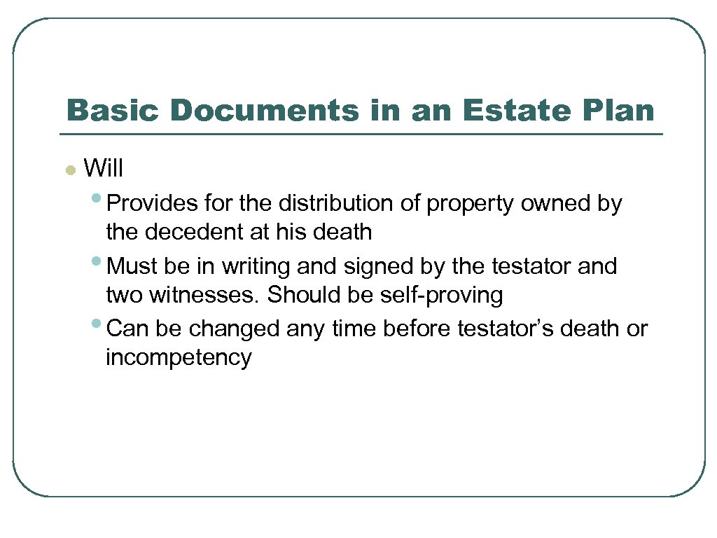 Basic Documents in an Estate Plan l Will • Provides for the distribution of