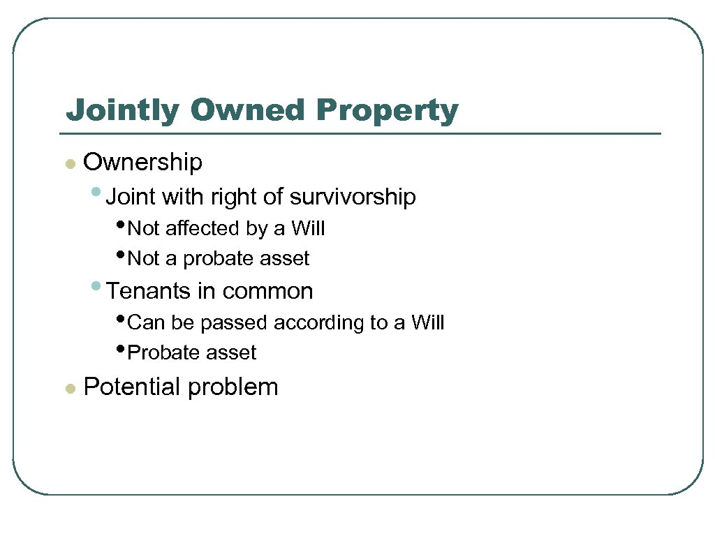 Jointly Owned Property l Ownership • Joint with right of survivorship • Not affected