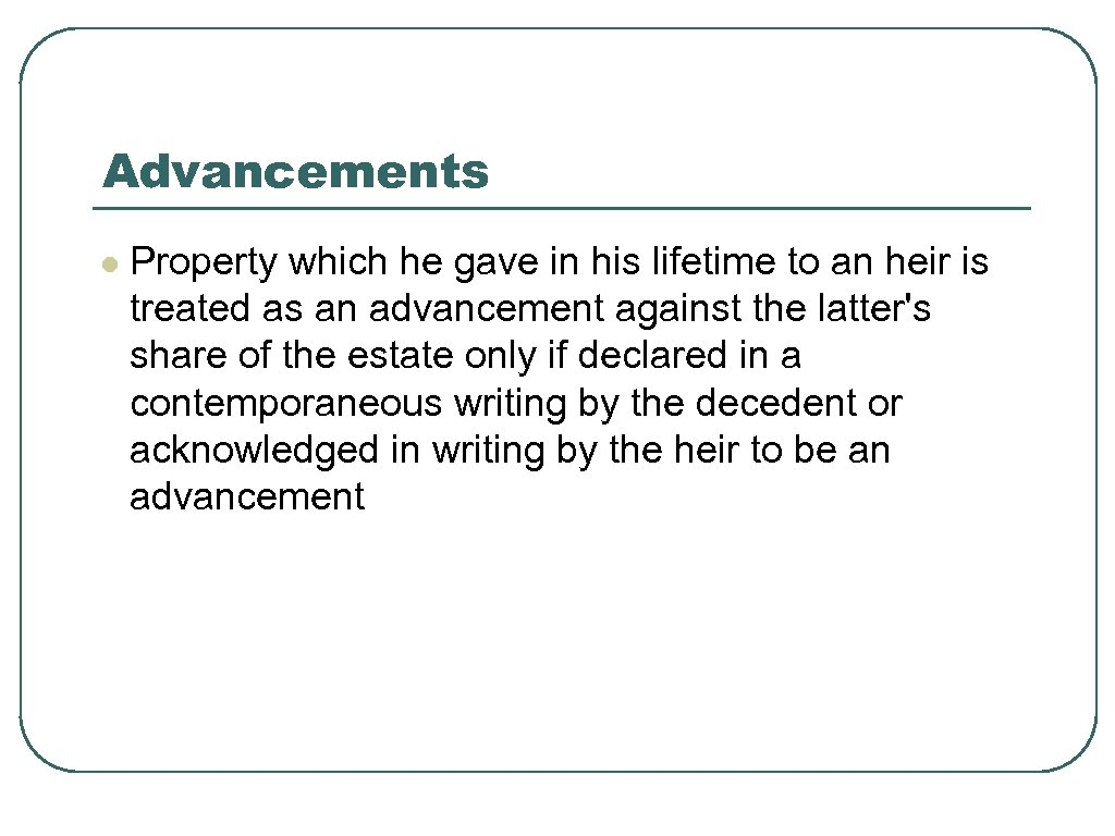 Advancements l Property which he gave in his lifetime to an heir is treated