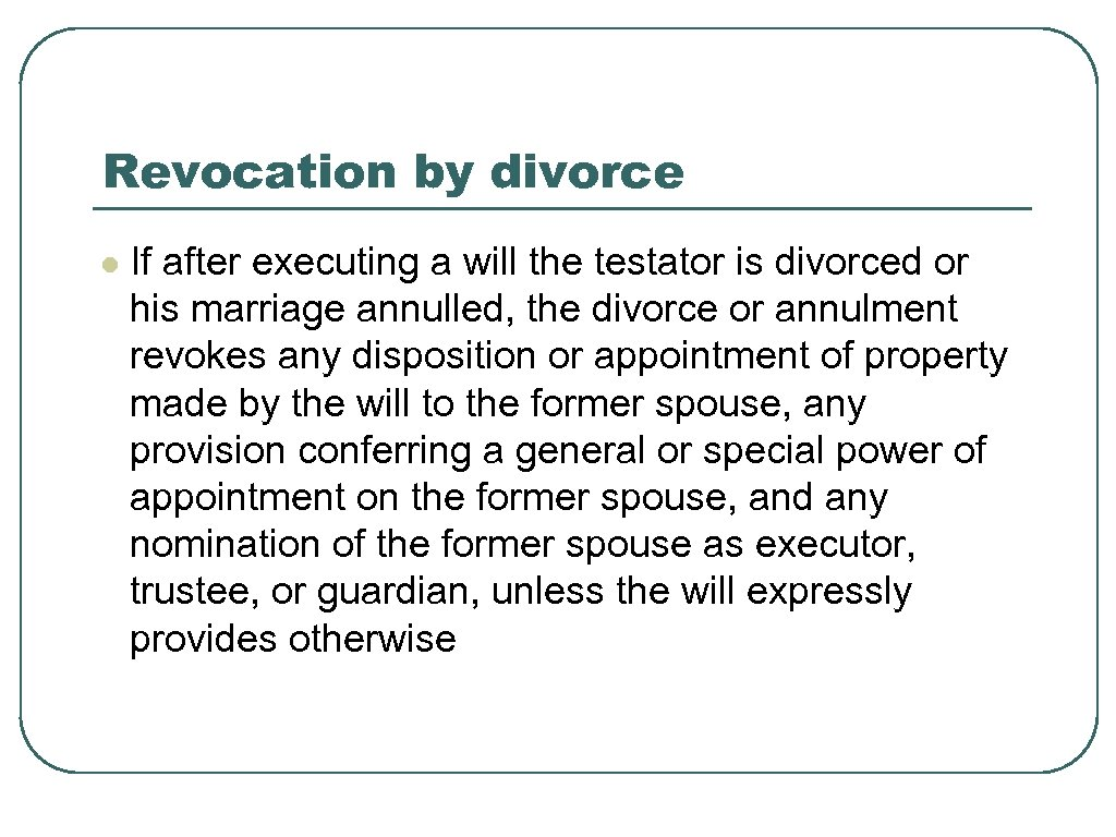 Revocation by divorce l If after executing a will the testator is divorced or