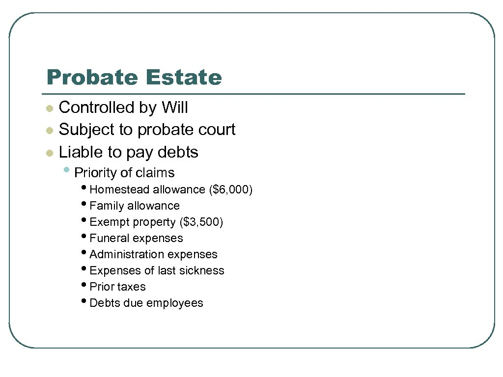 Probate Estate Controlled by Will l Subject to probate court l Liable to pay