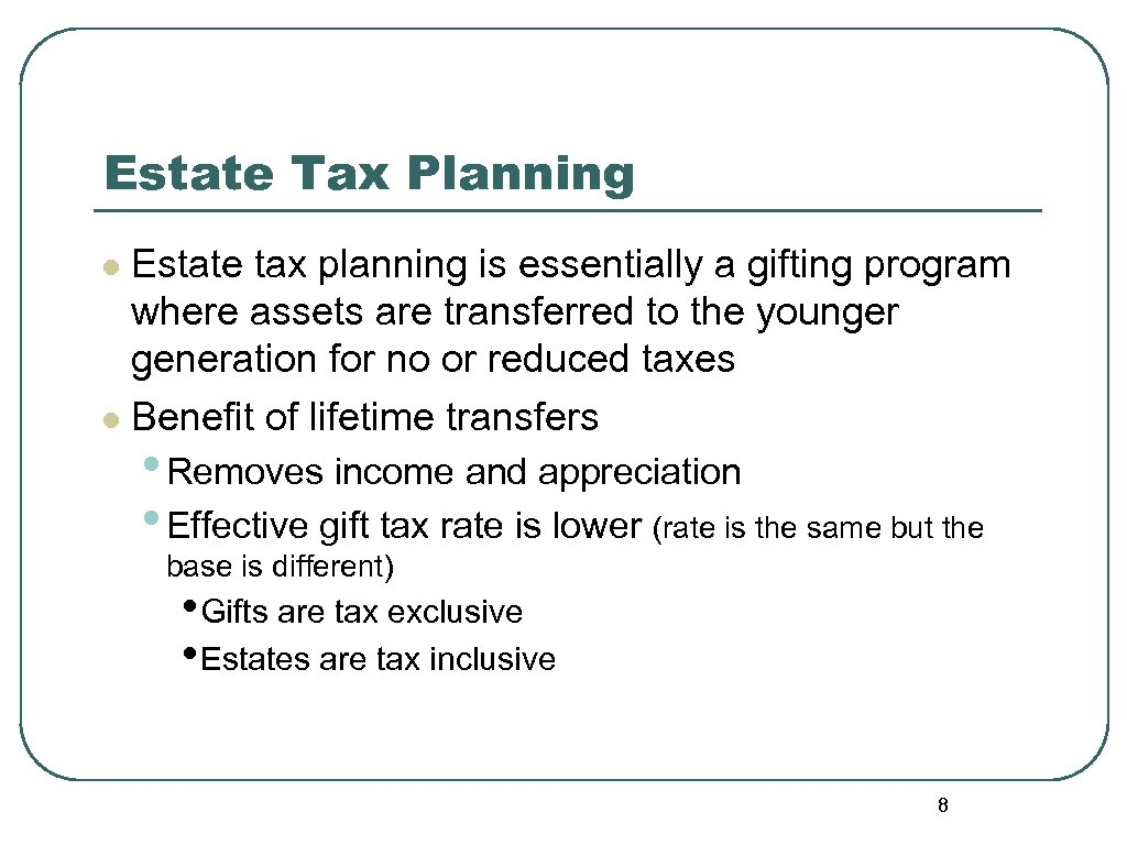 Estate Tax Planning Estate tax planning is essentially a gifting program where assets are