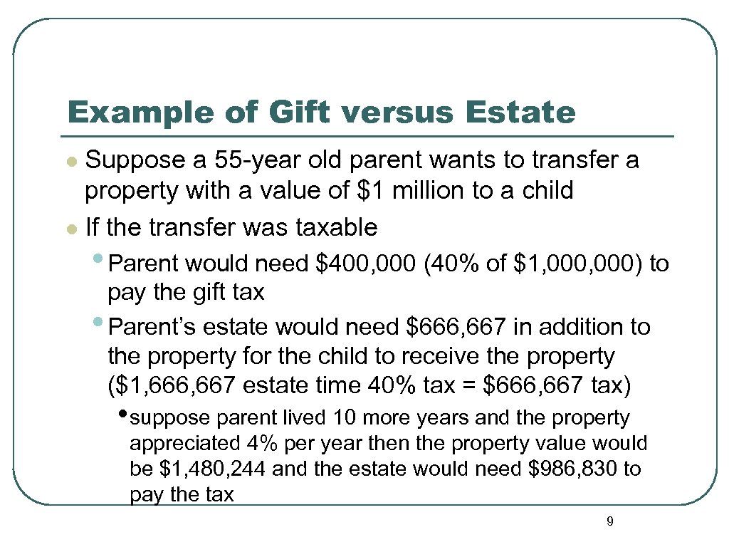 Example of Gift versus Estate Suppose a 55 -year old parent wants to transfer