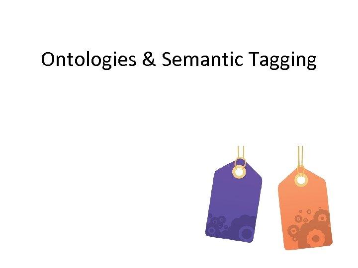 Ontologies & Semantic Tagging