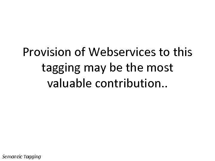 Provision of Webservices to this tagging may be the most valuable contribution. . Semantic