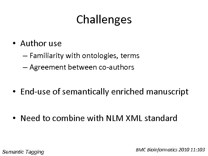 Challenges • Author use – Familiarity with ontologies, terms – Agreement between co-authors •