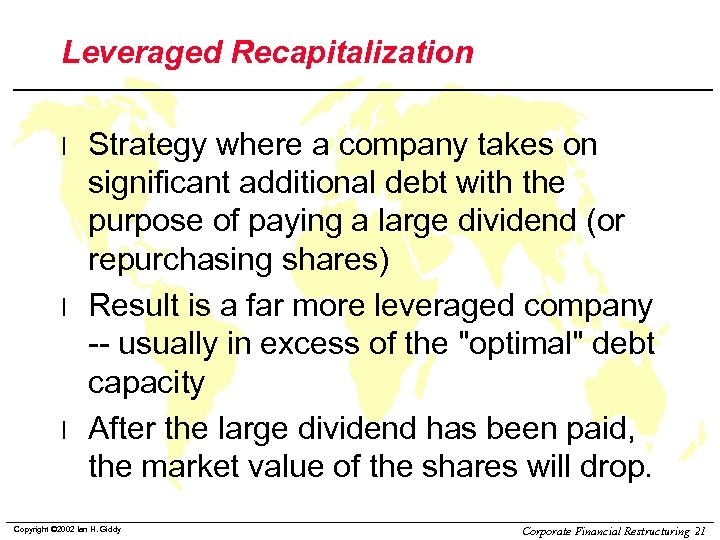 Leveraged Recapitalization l l l Strategy where a company takes on significant additional debt