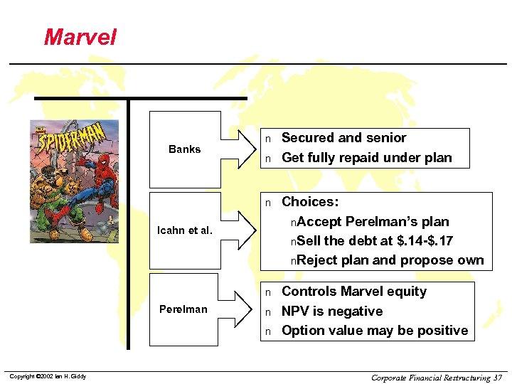 Marvel Banks n n Secured and senior Get fully repaid under plan n Choices: