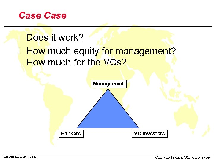 Case l l Does it work? How much equity for management? How much for