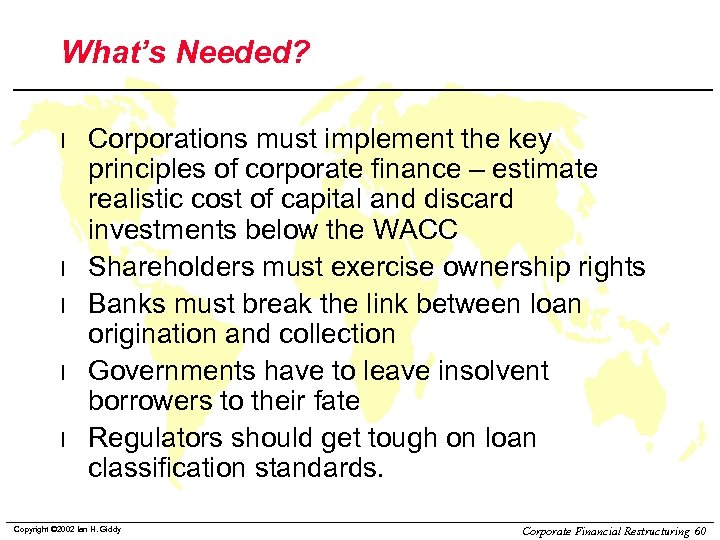 What's Needed? l l l Corporations must implement the key principles of corporate finance