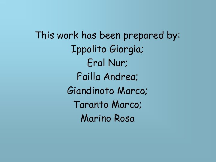 This work has been prepared by: Ippolito Giorgia; Eral Nur; Failla Andrea; Giandinoto Marco;