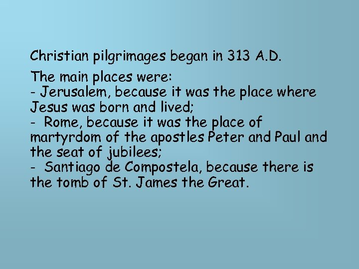 Christian pilgrimages began in 313 A. D. The main places were: - Jerusalem, because