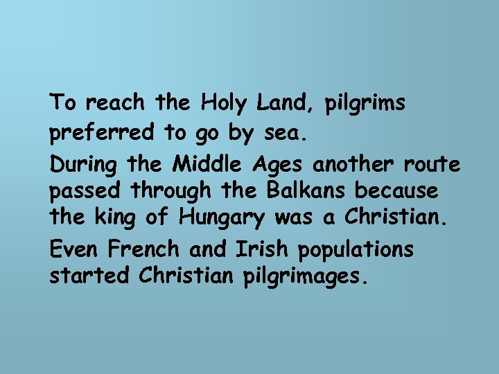 To reach the Holy Land, pilgrims preferred to go by sea. During the Middle