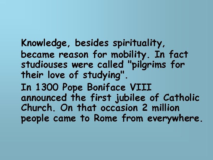 Knowledge, besides spirituality, became reason for mobility. In fact studiouses were called