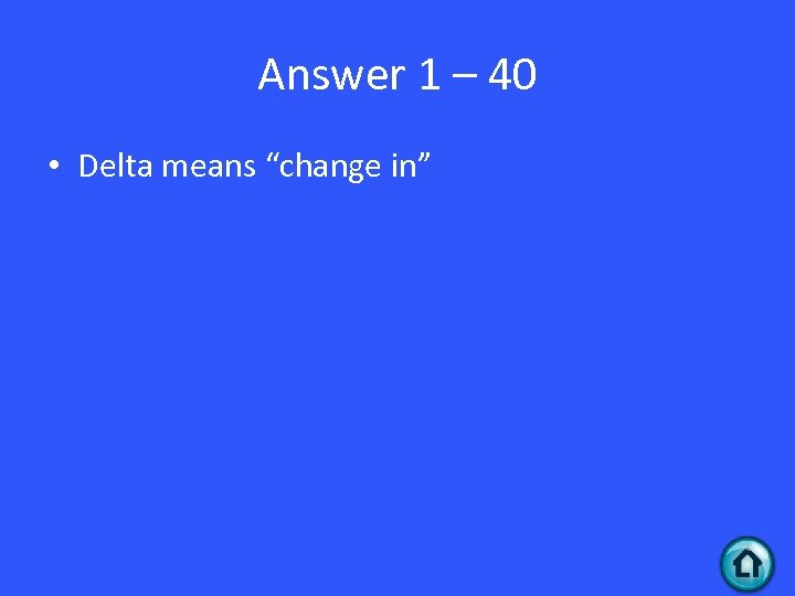 """Answer 1 – 40 • Delta means """"change in"""""""