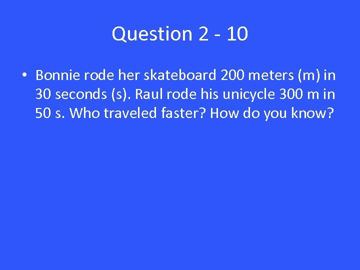 Question 2 - 10 • Bonnie rode her skateboard 200 meters (m) in 30