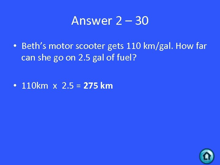 Answer 2 – 30 • Beth's motor scooter gets 110 km/gal. How far can