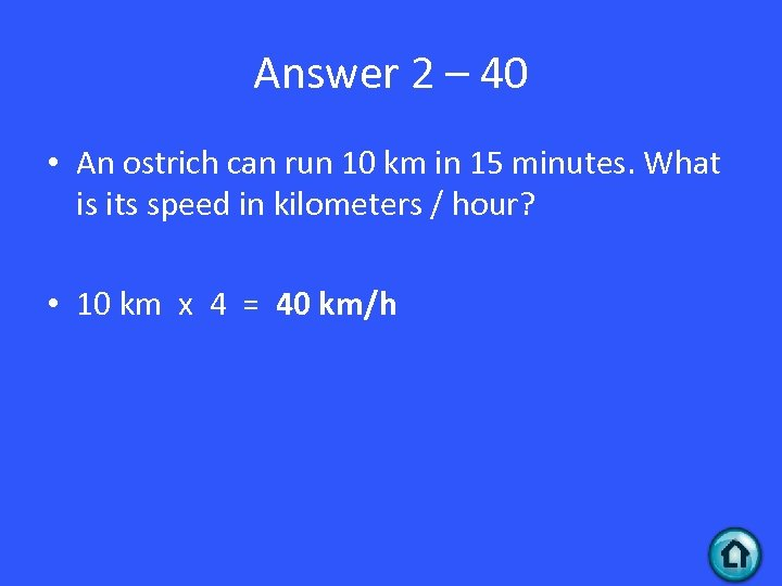 Answer 2 – 40 • An ostrich can run 10 km in 15 minutes.