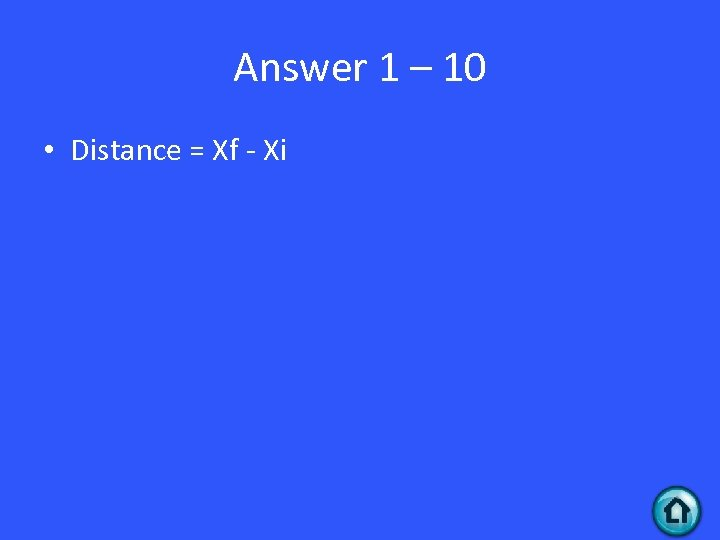 Answer 1 – 10 • Distance = Xf - Xi
