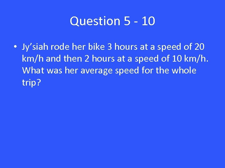 Question 5 - 10 • Jy'siah rode her bike 3 hours at a speed
