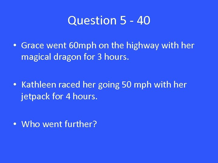 Question 5 - 40 • Grace went 60 mph on the highway with her