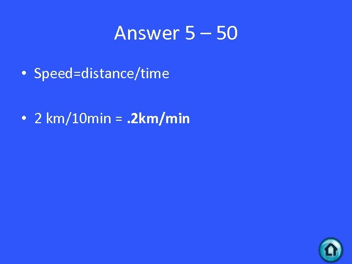Answer 5 – 50 • Speed=distance/time • 2 km/10 min =. 2 km/min