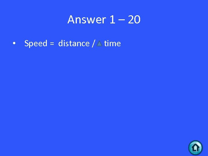 Answer 1 – 20 • Speed = distance / time
