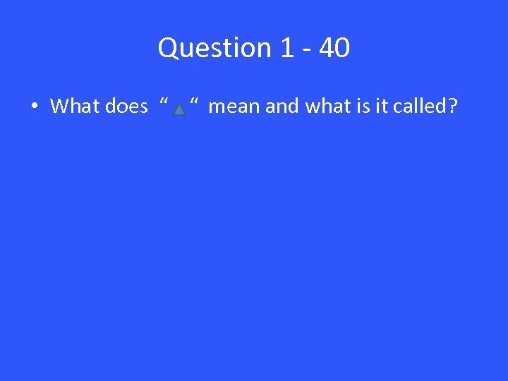 """Question 1 - 40 • What does """" """" mean and what is it"""