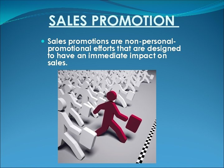 SALES PROMOTION Sales promotions are non-personalpromotional efforts that are designed to have an immediate