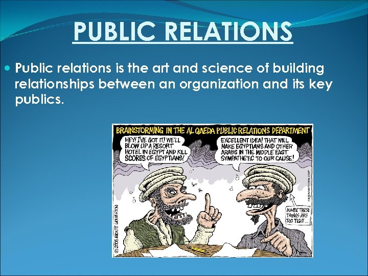 PUBLIC RELATIONS Public relations is the art and science of building relationships between an