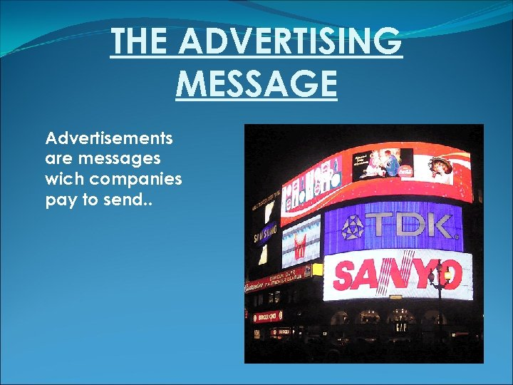THE ADVERTISING MESSAGE Advertisements are messages wich companies pay to send. .