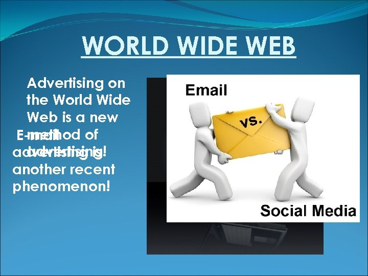 WORLD WIDE WEB Advertising on the World Wide Web is a new method of