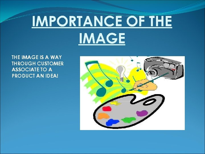 IMPORTANCE OF THE IMAGE IS A WAY THROUGH CUSTOMER ASSOCIATE TO A PRODUCT AN
