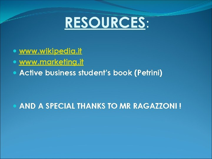 RESOURCES: www. wikipedia. it www. marketing. it Active business student's book (Petrini) AND A