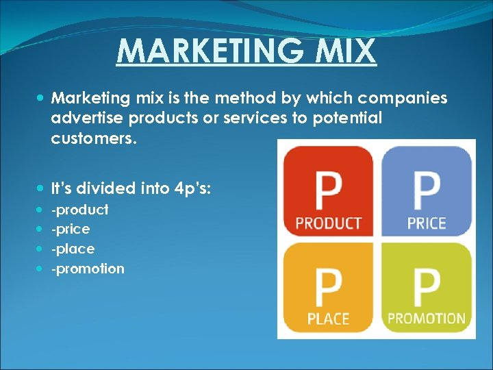MARKETING MIX Marketing mix is the method by which companies advertise products or services