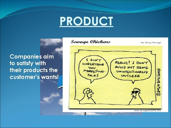 PRODUCT Companies aim to satisfy with their products the customer's wants!