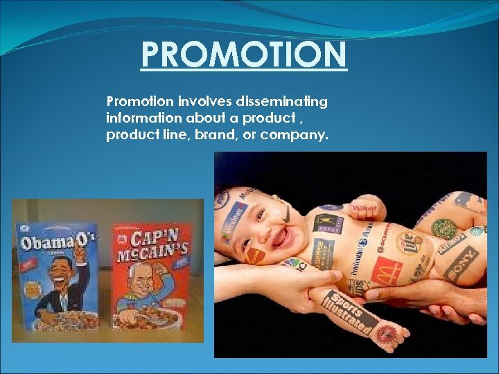 PROMOTION Promotion involves disseminating information about a product , product line, brand, or company.