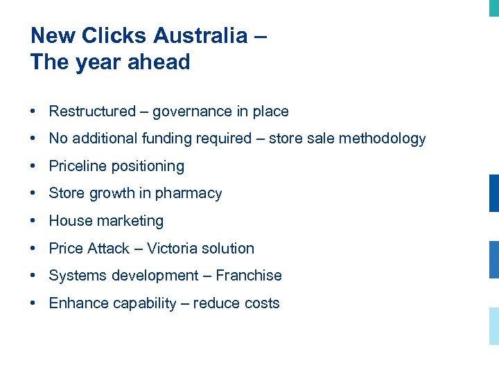 New Clicks Australia – The year ahead • Restructured – governance in place •