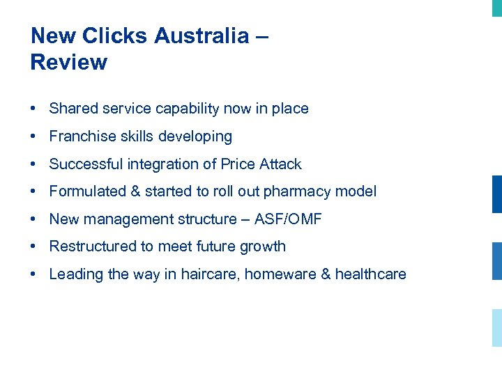 New Clicks Australia – Review • Shared service capability now in place • Franchise