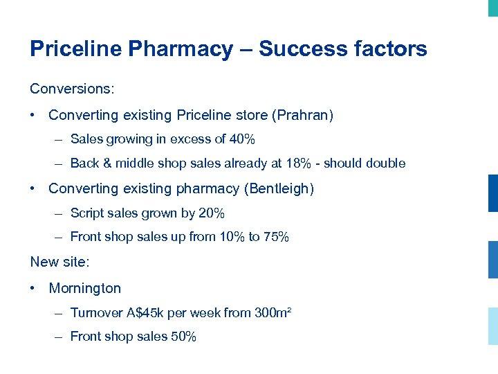 Priceline Pharmacy – Success factors Conversions: • Converting existing Priceline store (Prahran) – Sales