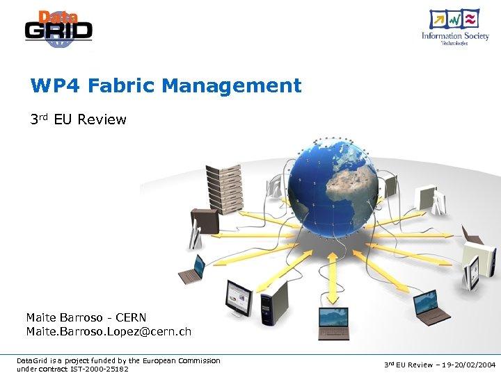 WP 4 Fabric Management 3 rd EU Review Maite Barroso - CERN Maite. Barroso.