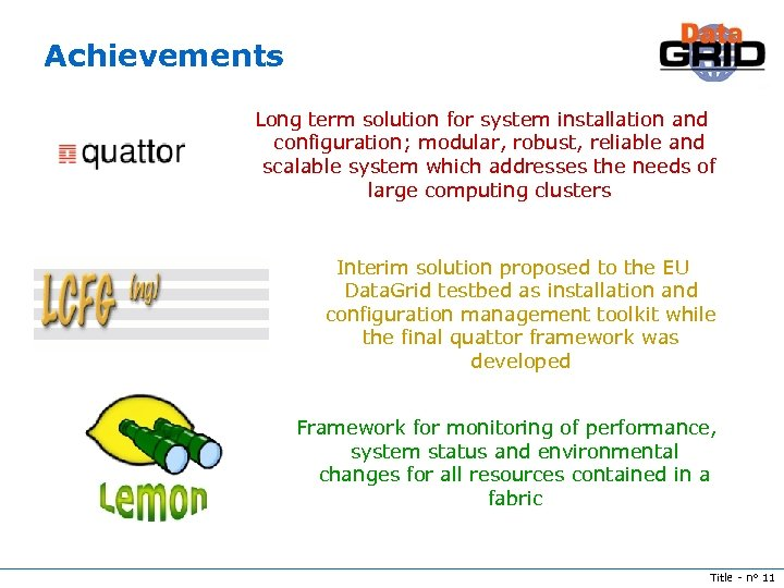 Achievements Long term solution for system installation and configuration; modular, robust, reliable and scalable